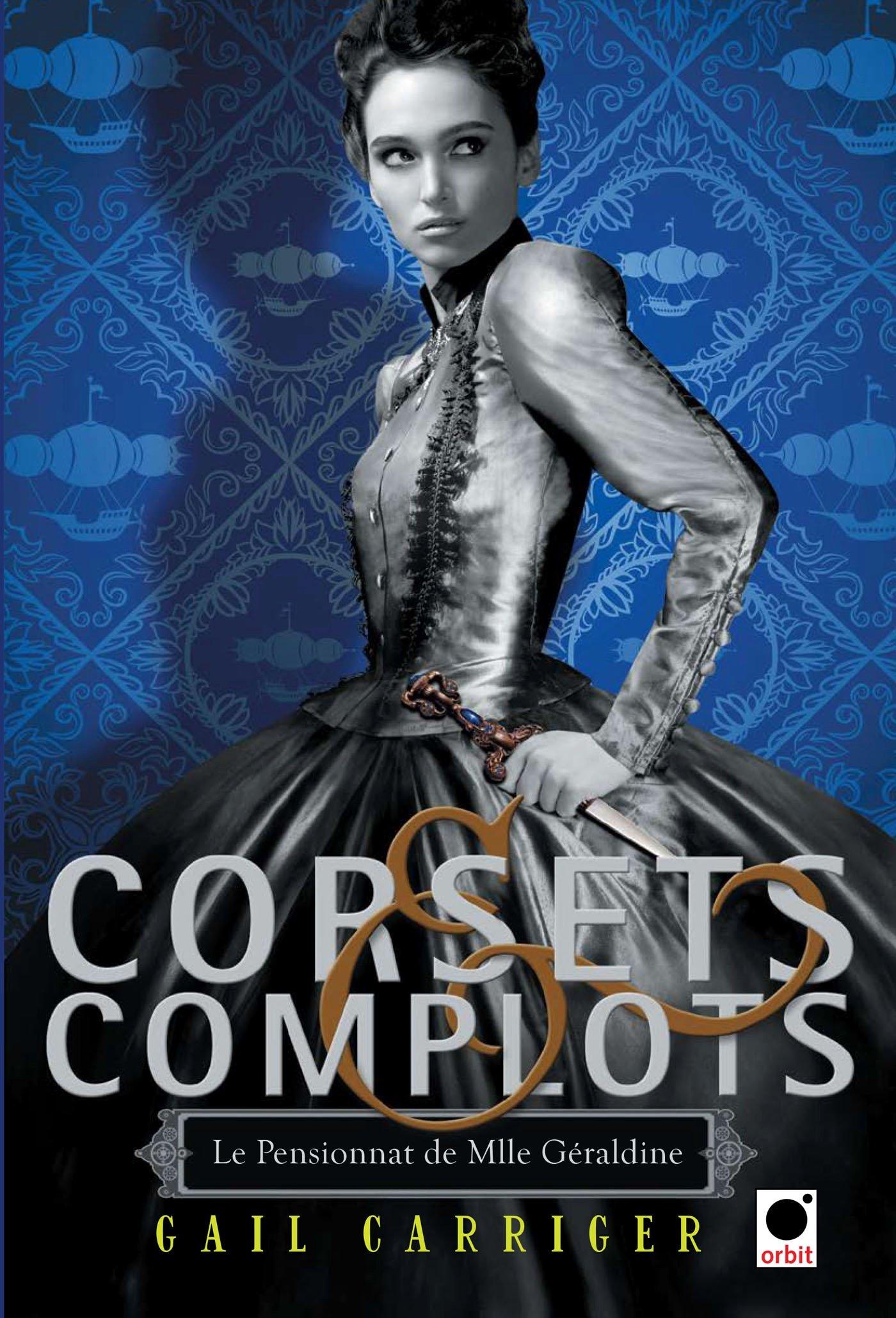 Corsets & complots - Le pensionnat de Mlle Géraldine - Gail Carriger