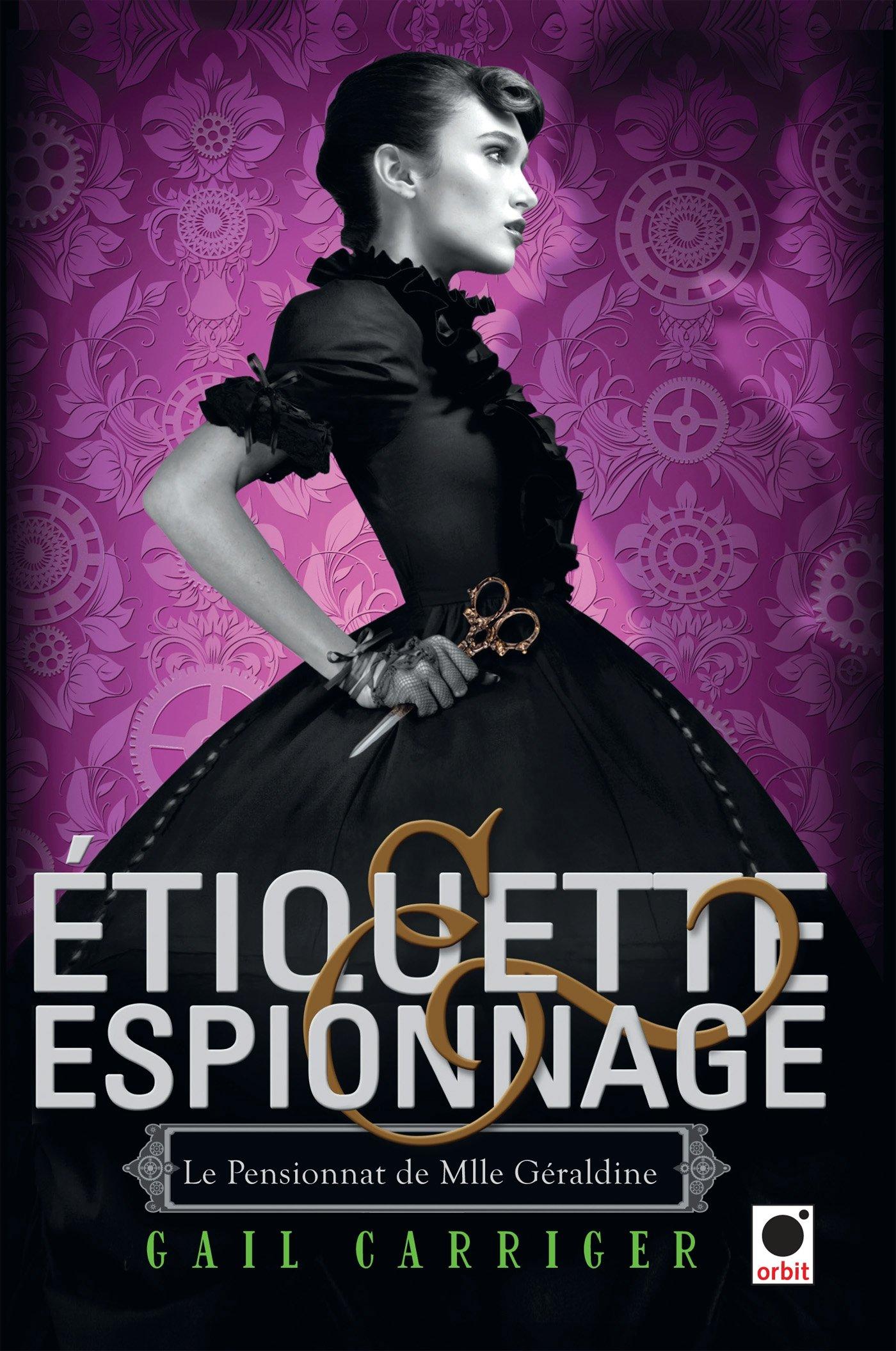 Etiquette & Espionnage - Le pensionnat de Mlle Géraldine - Gail Carriger