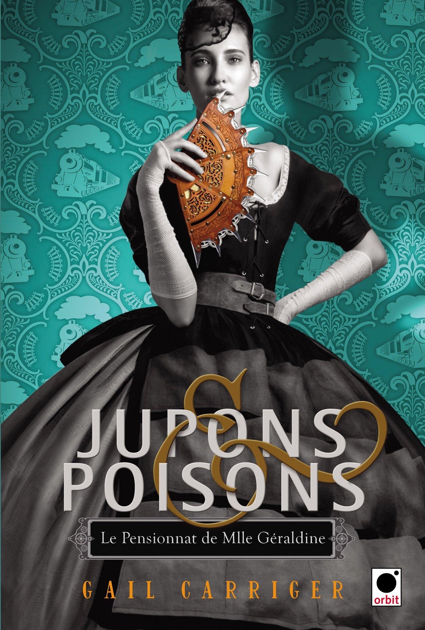 Jupons & poisons - Le pensionnat de Mlle Géraldine - Gail Carriger